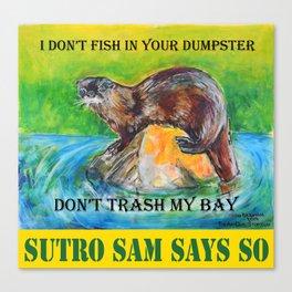 Don't Trash My Bay - Sutro Sam Says So Canvas Print