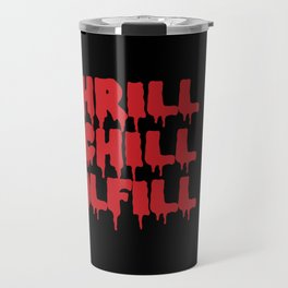 THRILL ME CHILL ME Travel Mug