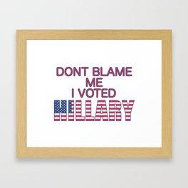 Dont Blame Me I Voted Hillary Framed Art Print