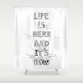Life is there Shower Curtain