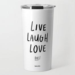 Live Laugh Love... Die! - Black Travel Mug