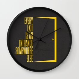 Lab No. 4 - Every Exit Is An Entrance Somewhere Else Inspirational, Motivational Quotes Poster Wall Clock