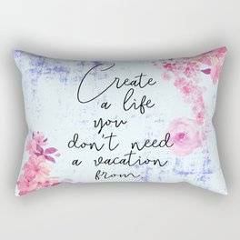 create a life you don't need a vacation from - happiness Rectangular Pillow