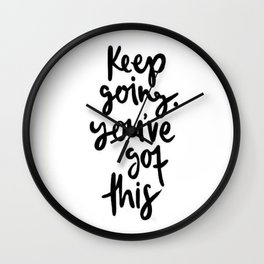 Keep Going Youve Got This Wall Clock