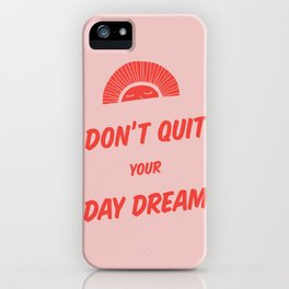 Don't Quit Your Daydream - 2 iPhone Case