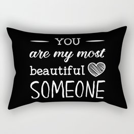 You are my beautiful someone Rectangular Pillow