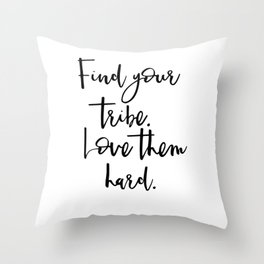 Find Your Tribe. Love Them Hard Throw Pillow