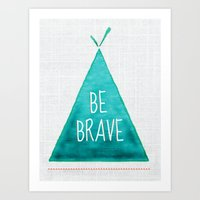 be brave Art Prints featuring Brave by Lulurenee