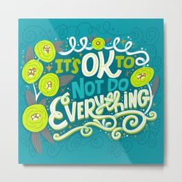 It's OK To Not Do Everything Metal Print