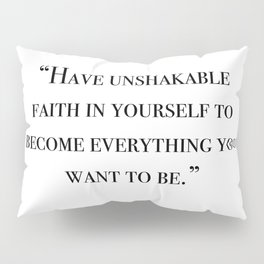 Have unshakable faith in yourself quote Pillow Sham