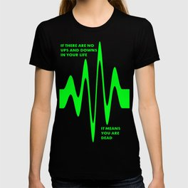 If There Are No Ups and Downs In Life You Are Dead T-shirt