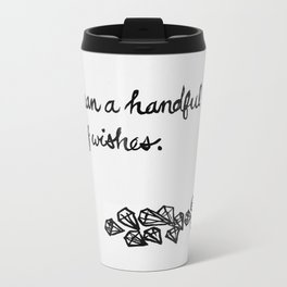Less Than a Handful of Wishes Travel Mug