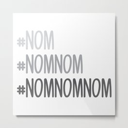 #nomnomnom Metal Print