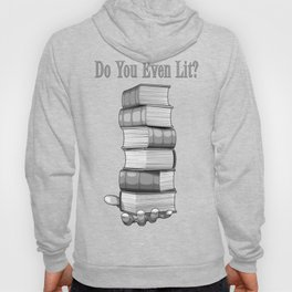 Do You Even Lit? Hoody