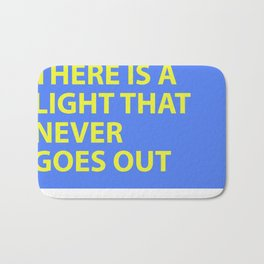THERE IS A LIGHT THAT NEVER GOES OUT Bath Mat