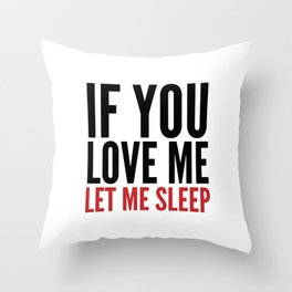 IF YOU LOVE ME LET ME SLEEP Throw Pillow