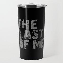 The Last of me - Gray Travel Mug