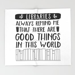Libraries Always Remind Me That There is Good in this World Throw Blanket