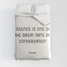 Silence is one of the great arts of conversation. Cicero Comforters