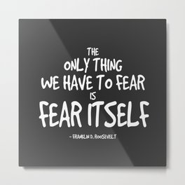 Fear Itself Quote - FDR Metal Print