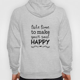 Take time to make your soul happy Hoody
