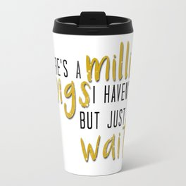 there's a million things i haven't done Travel Mug