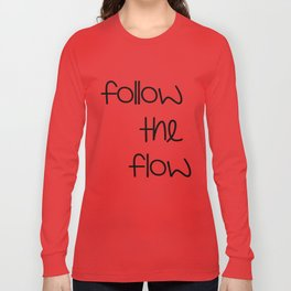 FOLLOW THE FLOW Long Sleeve T-shirt