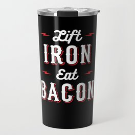 Lift Iron Eat Bacon Travel Mug