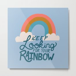 Keep Looking for Your Rainbow Metal Print