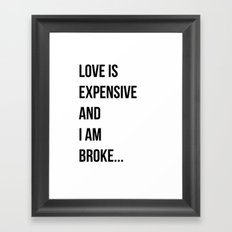 Love is expensive and I am broke... Framed Art Print