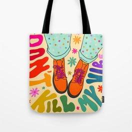 Don't Kill My Vibe Tote Bag