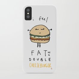 I Feel Fat as a Double Cheeseburger iPhone Case