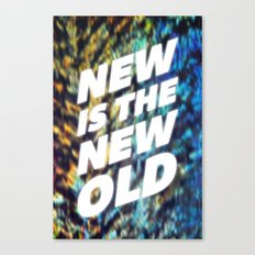 NEW IS THE NEW OLD Canvas Print