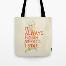 I'LL ALWAYS FINISH WHAT I STAR... Tote Bag