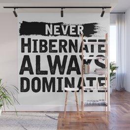 Never Hibernate Always Dominate Wall Mural