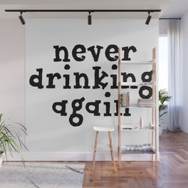 Never Drinking Again Wall Mural