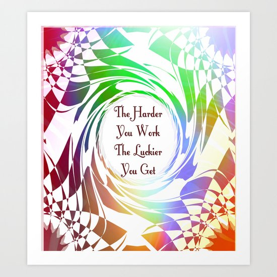 The Harder You Work The Luckier You Get Art Print