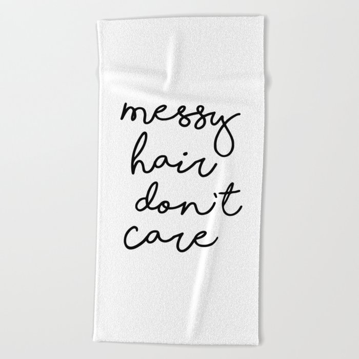 Messy Hair Don\'t Care black and white quotes minimalism typography design  home wall decor Beach Towel by themotivatedtype
