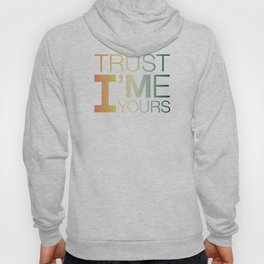 Trust Me I'M Yours Hoody