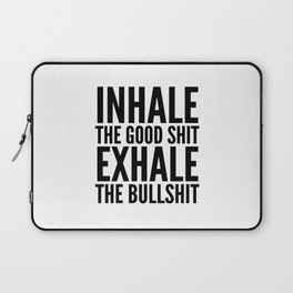 Inhale The Good Shit Exhale The Bullshit Laptop Sleeve