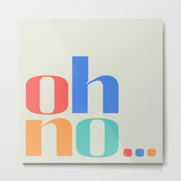 ohno... Colourful Typographic Artwork Metal Print