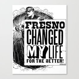 Fresno Changed My Life For The Better Canvas Print