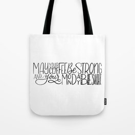 May Your Coffee Be Strong and Your Monday Be Short Tote Bag