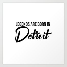 Legends are born in Detroit Art Print