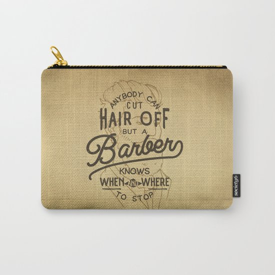Anybody Can Cut Hair Off, But A Barber Knows When And Where To Stop Carry-All Pouch