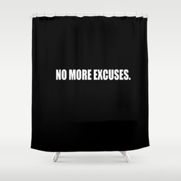 No more excuses Shower Curtain