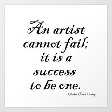 An artist cannot fail; it is a success to be one. Art Print
