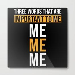 Egoist Egoistic Saying Funny Metal Print