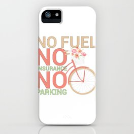 Bicycle Rider Environmentally Friendly Bike No Fuel No Insurance No Parking iPhone Case