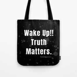 Wake Up!! Truth Matters. Tote Bag